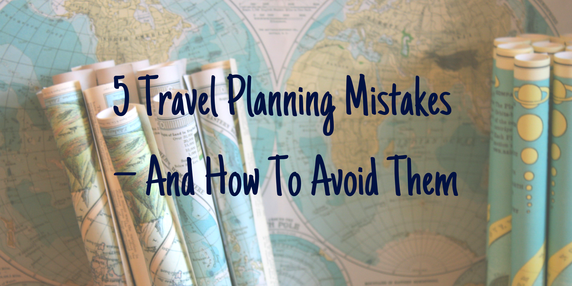 5 Travel Planning Mistakes – And How To Avoid Them