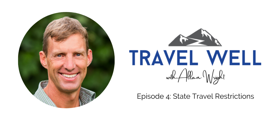 Travel Well with Allan Wright: State Travel Restrictions (Ep. 4)